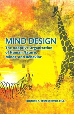 Mind Design: The Adaptive Organization of Human Nature, Minds, and Behavior - Koenigshofer, Kenneth A