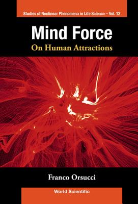 Mind Force: On Human Attractions - Orsucci, Franco F