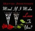 Mind If I Make Love To You?