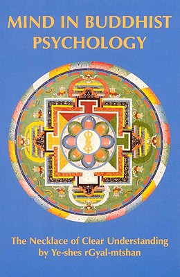 Mind in Buddhist Psycology: Neklace of Clear Understanding by Yeshe Gyaltsen - Gyaltshan, Yeshe, and Ye-Shes Rgyal-Mtshan, and Tshe-Mchog-Glin
