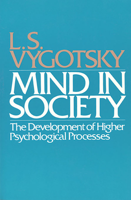 Mind in Society: Development of Higher Psychological Processes - Vygotsky, L S, and Cole, Michael (Editor), and John-Steiner, Vera (Editor)