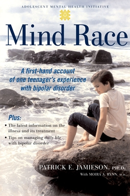 Mind Race: A Firsthand Account of One Teenager's Experience with Bipolar Disorder - Jamieson, Patrick E, and Rynn, Moira A