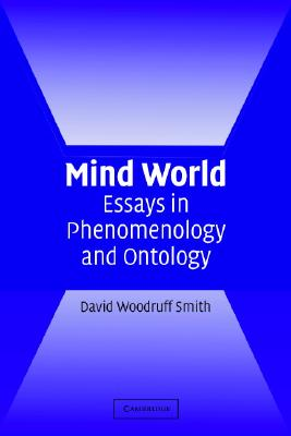 Mind World: Essays in Phenomenology and Ontology - Smith, David Woodruff