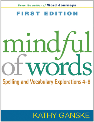 Mindful of Words: Spelling and Vocabulary Explorations 4-8 - Ganske, Kathy, PhD