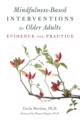 Mindfulness-Based Interventions for Older Adults: Evidence for Practice - Martins, Carla