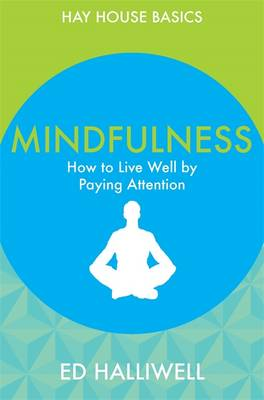 Mindfulness: How to Live Well by Paying Attention - Halliwell, Ed