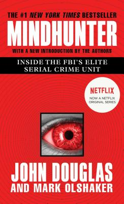 Mindhunter: Inside the FBI's Elite Serial Crime Unit - Douglas, John E