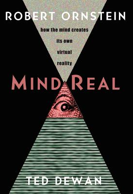 MindReal: How the Mind Creates Its Own Virtual Reality - Ornstein, Robert