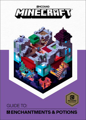 Minecraft: Guide to Enchantments & Potions - Mojang Ab, and The Official Minecraft Team