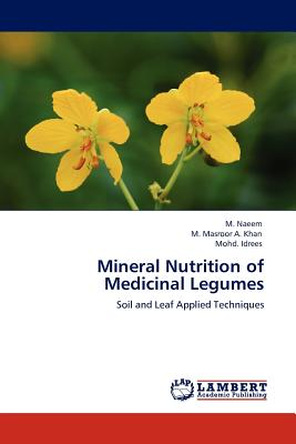 Mineral Nutrition of Medicinal Legumes - Naeem, M, and Khan, M Masroor a, and Idrees, Mohd