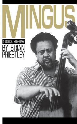 Mingus: A Critical Biography - Priestley, Brian