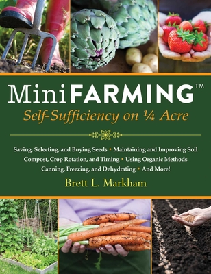 Mini Farming: Self-Sufficiency on 1/4 Acre - Markham, Brett L