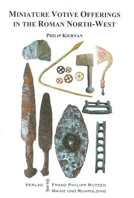 Miniature Votive Offerings in the North-West Provinces of the Roman Empire - Kiernan, Philip