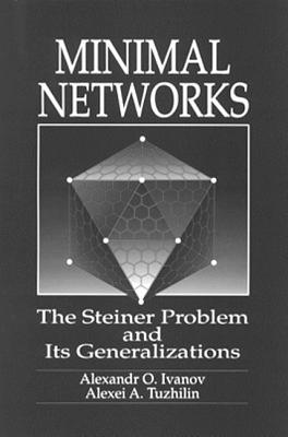 Minimal Networksthe Steiner Problem and Its Generalizations - Ivanov, Alexander O, and Tuzhilin, Alexei A
