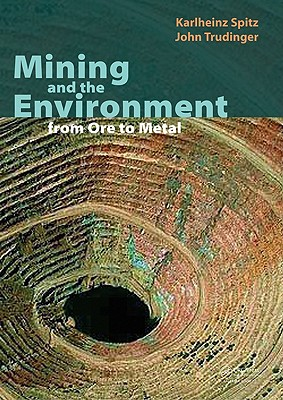 Mining and the Environment: From Ore to Metal - Spitz, Karlheinz (Editor), and Trudinger, John (Editor)