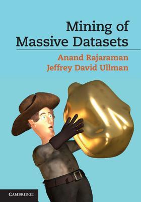 Mining of Massive Datasets - Rajaraman, Anand, and Ullman, Jeffrey David