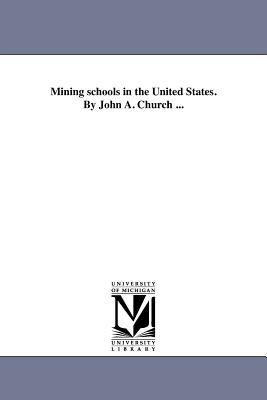 Mining Schools in the United States. by John A. Church ... - Church, John A, Professor