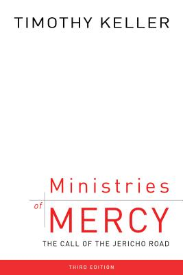 Ministries of Mercy, Third Edition: The Call of the Jericho Road - Keller, Timothy J