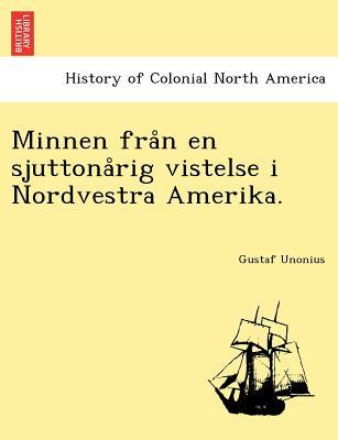 Minnen Fra N En Sjuttona Rig Vistelse I Nordvestra Amerika. - Unonius, Gustaf