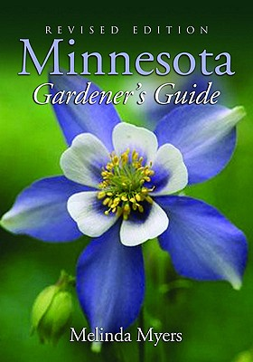Minnesota Gardener's Guide: Revised Edition - Myers, Melinda, and Quayside