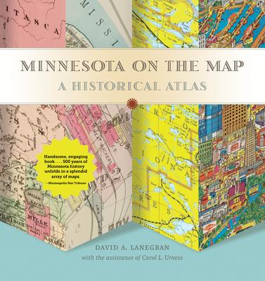Minnesota on the Map: A Historical Atlas - Lanegran, David A, and Urness, Carol