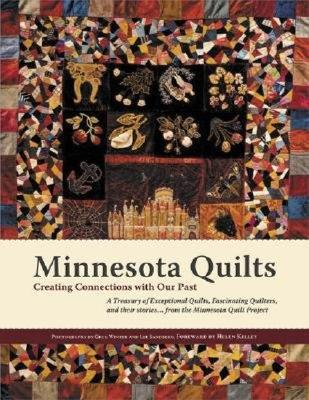 Minnesota Quilts: Creating Connections with Our Past - Winter, Greg (Photographer), and Sandberg, Lee (Photographer), and Kelley, Helen (Foreword by)