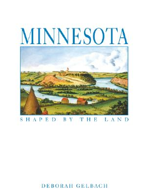 Minnesota: Shaped by the Land - Gelbach, Deborah L