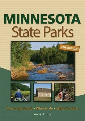 Minnesota State Parks: How to Get There, What to Do, Where to Do It - Arthur, Anne