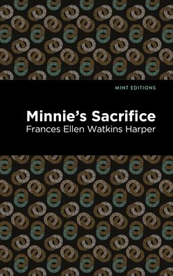Minnie's Sacrifice - Harper, Frances Ellen Watkins, and Editions, Mint (Contributions by)