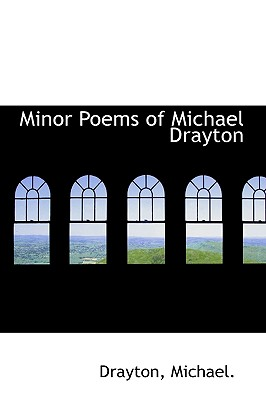 Minor Poems of Michael Drayton - Michael, Drayton