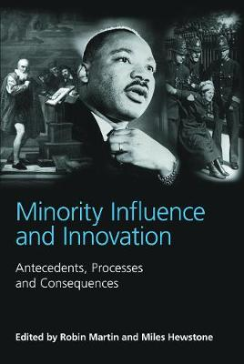Minority Influence and Innovation: Antecedents, Processes and Consequences - Martin, Robin (Editor), and Hewstone, Miles (Editor)