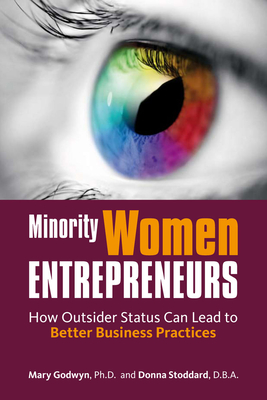 Minority Women Entrepreneurs: How Outsider Status Can Lead to Better Business Practices - Godwyn, Mary