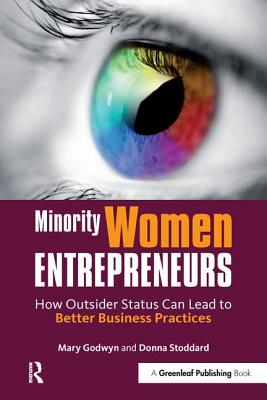 Minority Women Entrepreneurs: How Outsider Status Can Lead to Better Business Practices - Godwyn, Mary, and Stoddard, Donna