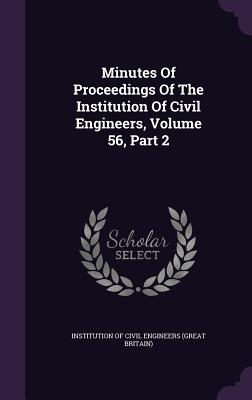 Minutes of Proceedings of the Institution of Civil Engineers, Volume 56, Part 2 - Institution of Civil Engineers (Great Br (Creator)