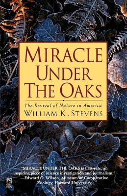 Miracle Under the Oaks: The Revival of Nature in America - Stevens, William K