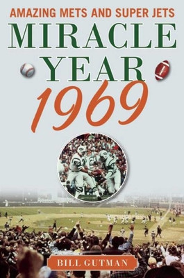 Miracle Year 1969: Amazing Mets and Super Jets - Gutman, Bill