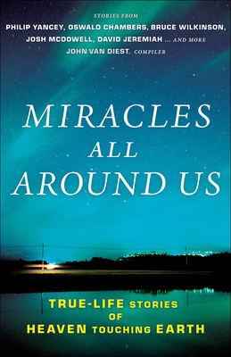 Miracles All Around Us: True-Life Stories of Heaven Touching Earth - Van Diest, John