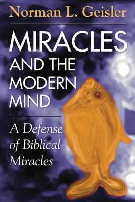 Miracles and the Modern Mind: A Defense of Biblical Miracles - Geisler, Norman L, Dr.