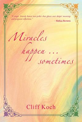 Miracles Happen ... Sometimes - Koch, Cliff A