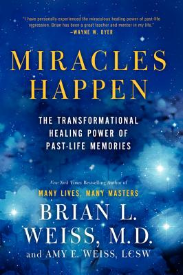 Miracles Happen: The Transformational Healing Power of Past-Life Memories - Weiss, Brian L, MD, M D, and Weiss, Amy E