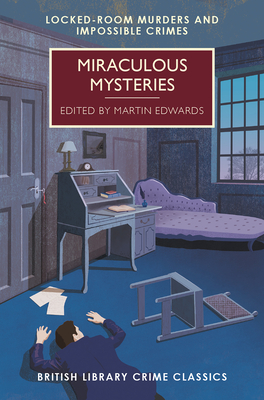 Miraculous Mysteries: Locked Room Mysteries and Impossible Crimes - Edwards, Martin (Introduction by)