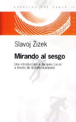 Mirando Al Sesgo: Una Introduccion a Jacques Lacan a Traves de La Cultura Popular - Zizek, Slavoj