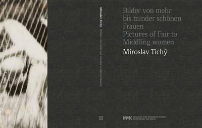 Miroslav Tichy: Pictures of Fair to Middling Women - Bee, Andreas, and Hebnarova, Jana, and Dichter, Claudia