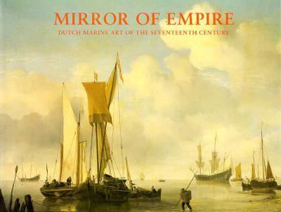 Mirror of Empire: Dutch Marine Art of the Seventeenth Century - Keyes, George S (Editor)