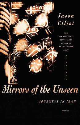 Mirrors of the Unseen: Journeys in Iran - Elliot, Jason
