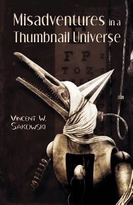 Misadventures in a Thumbnail Universe - Sakowski, Vincent W