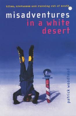 Misadventures in a White Desert - Woodhead, Patrick