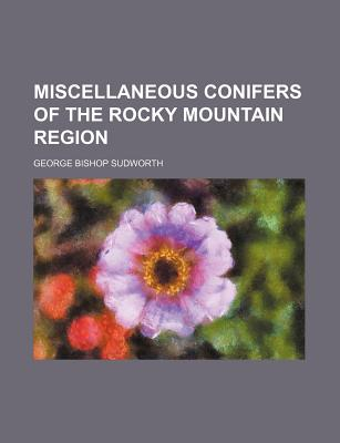 Miscellaneous Conifers of the Rocky Mountain Region - Sudworth, George Bishop