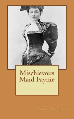Mischievous Maid Faynie - Libbey, Laura Jean