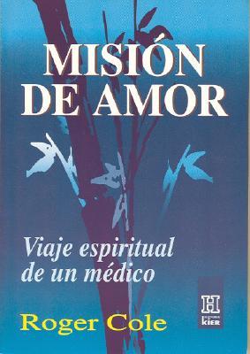 Mision de Amor: Viaje Espiritual de Un Medico - Cole, Roger